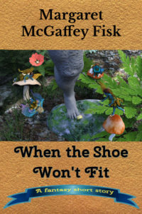 When the Shoe Won't Fit: A Fantasy Short Story - Click for more information